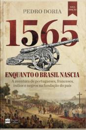 1565: Enquanto O Brasil Nascia: A Aventura De Portugueses, Franceses, Índios E Negros Na Fundação Do País