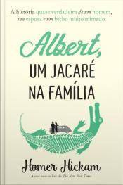 Albert, Um Jacaré Na Família: A História Quase Verdadeira De Um Homem, Sua Esposa E Um Bicho Muito Mimado