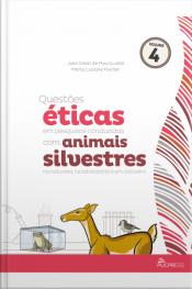 Questões Éticas Em Pesq. Conduzidas Com Animais Silvestres Na Natureza No Laboratório E Em Cativeiro