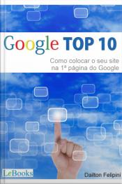 Google Top 10: Como Colocar O Seu Site Na Primeira Página Do Google