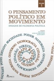 O Pensamento Político Em Movimento: Ensaios De Filosofia Política