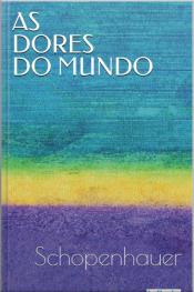 As Dores Do Mundo - Schopenhauer