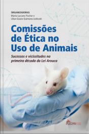 Comissões De Ética No Uso De Animais: Sucessos E Vicissitudes Na Primeira Década Da Lei Arouca