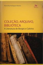 Coleção, Arquivo, Biblioteca: A Literatura De Borges E Calvino
