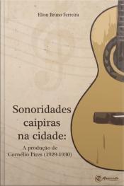Sonoridades Caipiras Na Cidade: A Produção De Cornélio Pires (1929-1930)