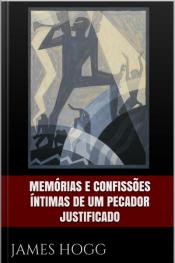 Memórias E Confissões Íntimas De Um Pecador Justificado