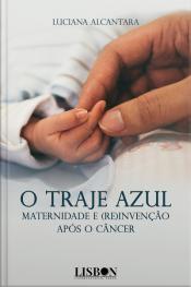 O Traje Azul: Maternidade E (re) Invenção Após O Câncer
