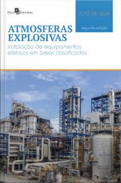 Atmosferas Explosivas - 2ª Edição: Instalação De Equipamentos Elétricos Em Áreas Classificadas - 2° Edição