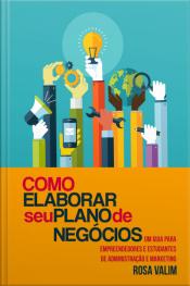 Como Elaborar Seu Plano De Negócios: Um Guia Para Empreendedores E Estudantes De Administração E Marketing