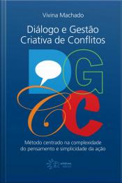 Dgcc - Diálogos E Gestão Criativa De Conflitos: Método Centrado Na Complexidade Do Pensamento E Simplicidade Da Ação