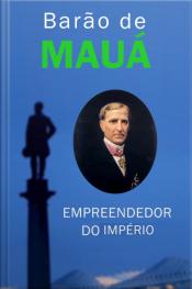 Barão De Mauá: Empreendedor Do Império