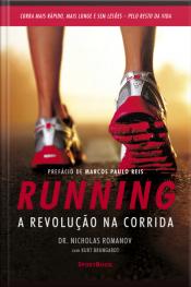 Running – A Revolução Na Corrida: Como Correr Mais Rápido, Mais Longe E Sem Lesões Pelo Resto Da Vida