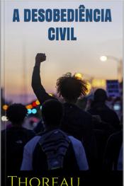 A Desobediência Civil - Thoreau