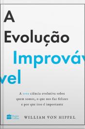 A Evolução Improvável: A Nova Ciência Evolutiva Sobre Quem Somos, O Que Nos Faz Felizes E Por Que Isso É Importante