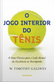 O Jogo Interior Do Tênis: O Guia Clássico Para O Lado Mental Da Excelência No Desempenho