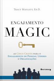 Engajamento Magic: As Cinco Chaves Para O Engajamento De Pessoas, Líderes E Organizações