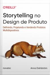 Storytelling No Design De Produto: Definindo, Projetando E Vendendo Produtos Multidispositivos