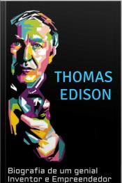Thomas Edison: Biografia De Um Genial Inventor E Empreendedor