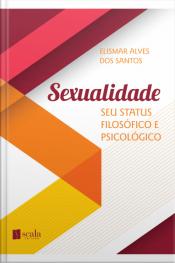 Sexualidade: Seu Status Filosófico E Psicológico