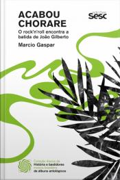 Acabou Chorare: O Rock'n'roll Encontra A Batida De João Gilberto