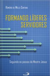 Formando Líderes Servidores: Seguindo Os Passos Do Mestre Jesus