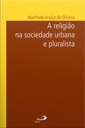A Religião Na Sociedade Urbana E Pluralista
