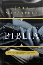 Como Estudar A Bíblia: O Que Você Precisa Entender Para Ler E Entender As Escrituras Sagradas