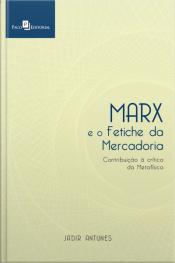 Marx E O Fetiche Da Mercadoria: Contribuição À Crítica Da Metafísica