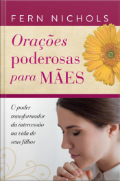 Orações Poderosas Para Mães: O Poder Transformador Da Intercessão Na Vida De Seus Filhos