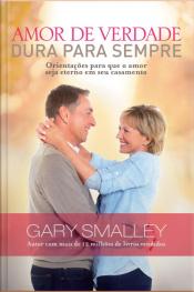 Amor De Verdade Dura Para Sempre: Orientações Para Que O Amor Seja Eterno Em Seu Casamento