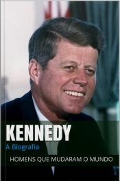 John F. Kennedy: A Biografia