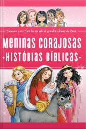 Meninas Corajosas: História Bíblicas: Descubra O Que Deus Fez Na Vida De Grandes Mulheres Da Bíblia