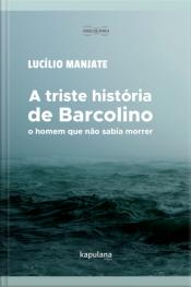 A Triste História De Barcolino, O Homem Que Não Sabia Morrer