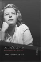 Eu E Não Outra: A Vida Intensa De Hilda Hilst