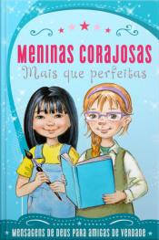 Meninas Corajosas: Mais Que Perfeitas: Mensagens De Deus Para Meninas Como Você!