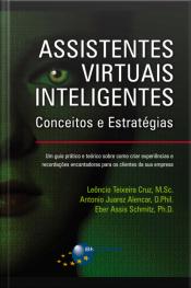 Assistentes Virtuais Inteligentes: Conceitos E Estratégias: Um Guia Prático E Teórico Sobre Como Criar Experiências E Recordações Encantadoras Para Os Clientes Da Sua Empresa