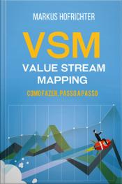 Vsm - Value Stream Mapping: Como Fazer, Passo A Passo