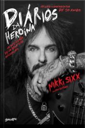 Diários Da Heroína: Um Ano Na Vida De Um Rock Star Despedaçado – Edição Comemorativa De Dez Anos