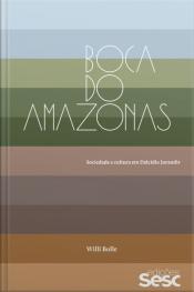 Boca Do Amazonas: Sociedade E Cultura Em Dalcídio Jurandir