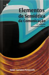 Elementos De Semiótica Da Comunicação: 3ª Edição