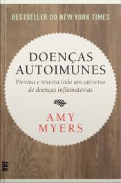 Doenças Autoimunes: Previna E Reverta Todo Um Universo De Doenças Inflamatórias