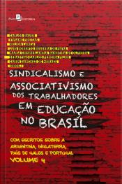 Sindicalismo E Associativismo Dos Trabalhadores Em Educação No Brasil: Com Escritos Sobre A Argentina, Inglaterra, País De Gales E Portugal