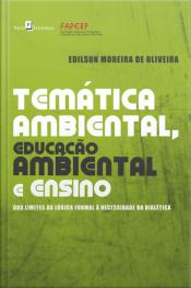Temática Ambiental, Educação Ambiental E Ensino : Dos Limites Da Lógica Formal À Necessidade Da Dialética