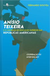 Anísio Teixeira E O Conselho De Educação Superior Nas Repúblicas Americanas: Cooperação Ou Intervenção?