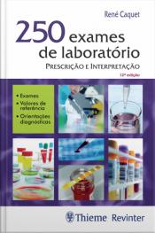 250 Exames De Laboratório: Prescrição E Interpretação
