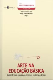 Arte Na Educação Básica: Experiências, Processos, Práticas Contemporâneas