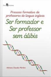 Processo Formativo De Professores De Língua Inglesa: Ser Formador E Ser Professor Sem Álibis