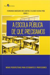 A Escola Pública De Que Precisamos: Novas Perspectivas Para Estudantes E Professores