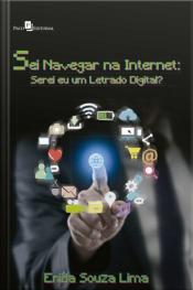 Sei Navegar Na Internet: Serei Eu Um Letrado Digital?