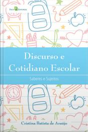 Discurso E Cotidiano Escolar: Saberes E Sujeitos